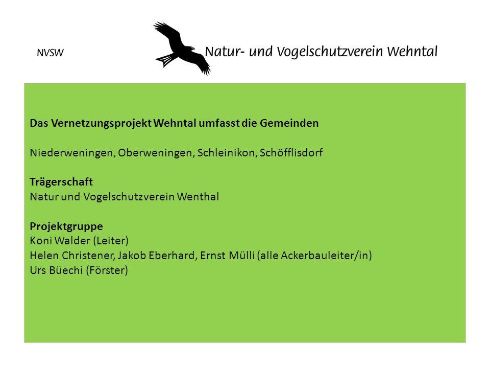 Das Vernetzungsprojekt Wehntal umfasst die Gemeinden Niederweningen, Oberweningen, Schleinikon, Schöfflisdorf Trägerschaft Natur und Vogelschutzverein