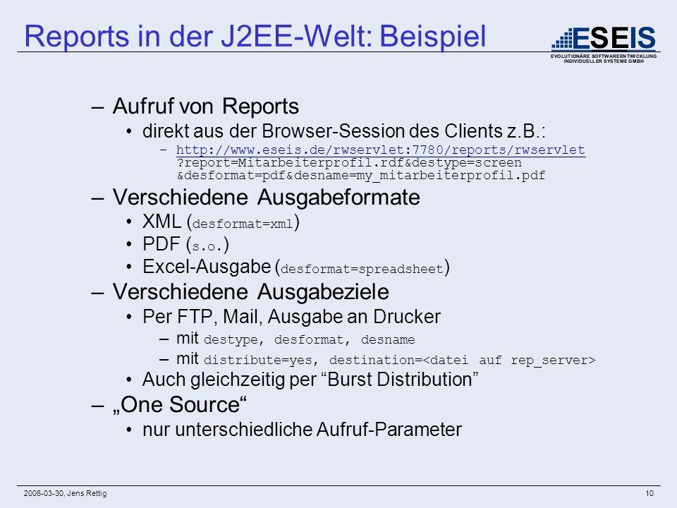 2006-03-30, Jens Rettig10 –Aufruf von Reports direkt aus der Browser-Session des Clients z.B.: –http://www.eseis.de/rwservlet:7780/reports/rwservlet ?