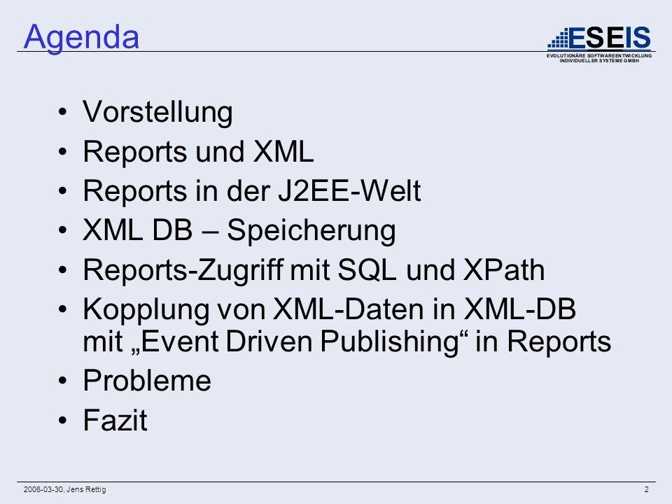 2006-03-30, Jens Rettig2 Agenda Vorstellung Reports und XML Reports in der J2EE-Welt XML DB – Speicherung Reports-Zugriff mit SQL und XPath Kopplung v