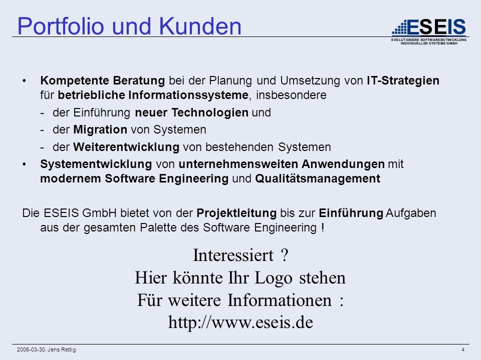 2006-03-30, Jens Rettig4 Portfolio und Kunden Kompetente Beratung bei der Planung und Umsetzung von IT-Strategien für betriebliche Informationssysteme