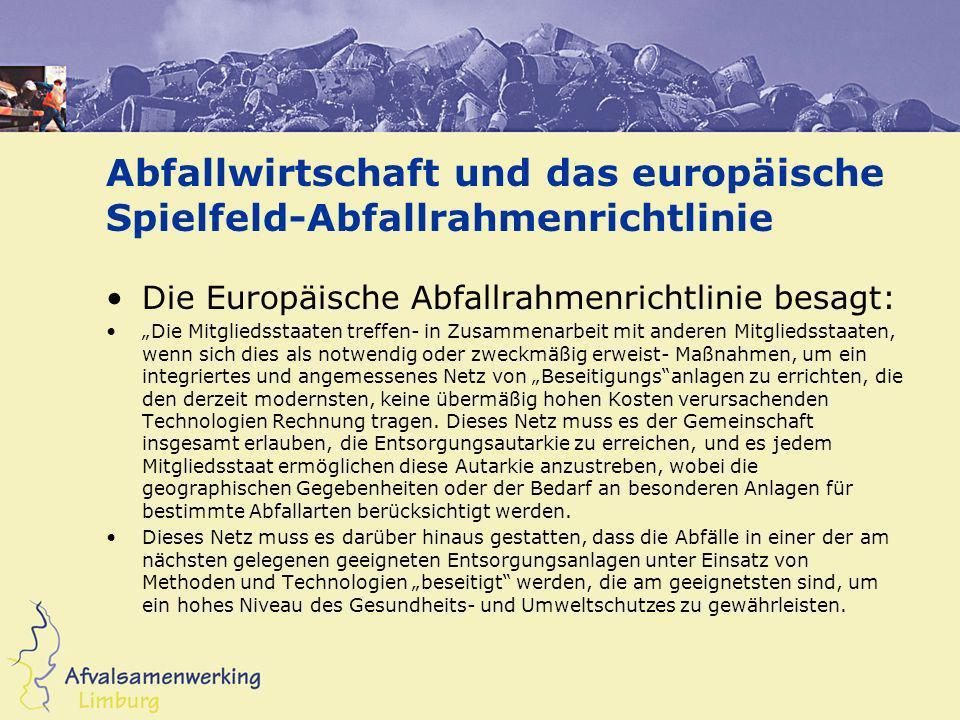 Abfallwirtschaft und das europäische Spielfeld-Abfallrahmenrichtlinie Die Europäische Abfallrahmenrichtlinie besagt: Die Mitgliedsstaaten treffen- in