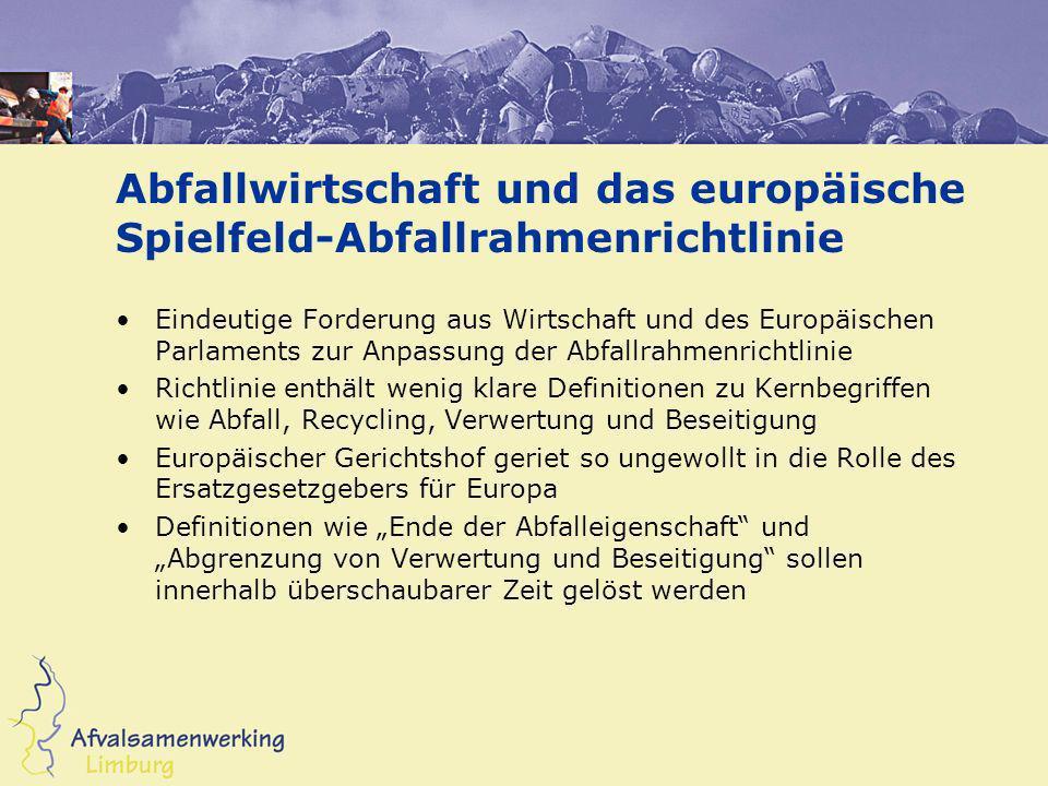 Abfallwirtschaft und das europäische Spielfeld-Abfallrahmenrichtlinie Eindeutige Forderung aus Wirtschaft und des Europäischen Parlaments zur Anpassun