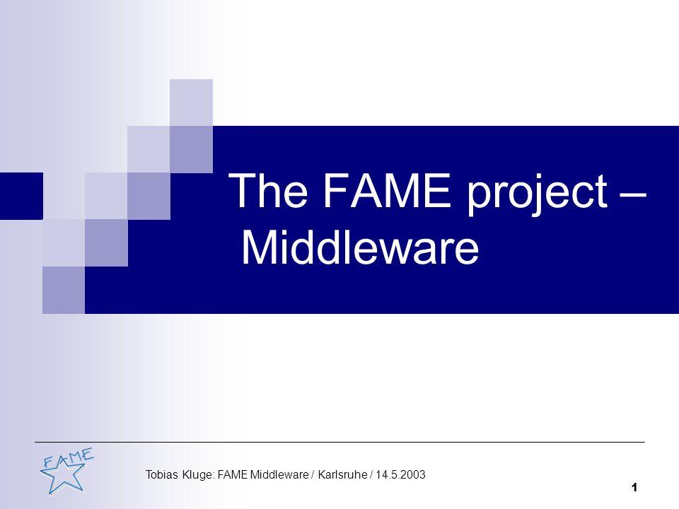 12 Tobias Kluge: FAME Middleware / Karlsruhe / 14.5.2003 Zusammenfassung OAACORBA + für das Anwendungs- szenario entwickelt + Übersichtlich, einfach - Schnittstellenverwaltung + beliebig anpassbar, sehr viele Funktionen + breites Angebot - Overkill