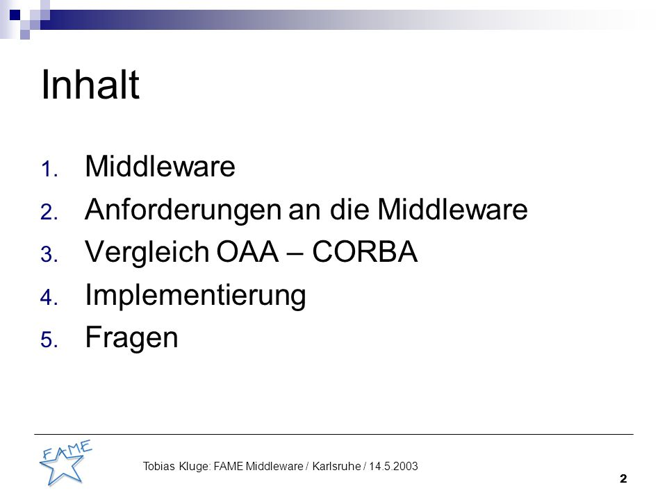 3 Tobias Kluge: FAME Middleware / Karlsruhe / 14.5.2003 general speech recogniser general speech recogniser special speech recogniser special speech recogniser audio I/O (soundcard) audio I/O (soundcard) audio segments lecture status general speech hypothesis general speech hypothesis special speech hypothesis special speech hypothesis lecturer descriptor (position, gaze,...) lecturer descriptor (position, gaze,...) dialog manager dialog manager lecture tracker lecture tracker audio acquisition (speech segmenter) audio acquisition (speech segmenter) focus-of-attention classifyer focus-of-attention classifyer presentation documents retrieved documents system turn output manager output manager room control commands room status lecture speech room control speech X10 room controler X10 room controler devices people tracker people tracker video stream camera man information retrieval requests information retrieval requests information retrieval information retrieval Beamer