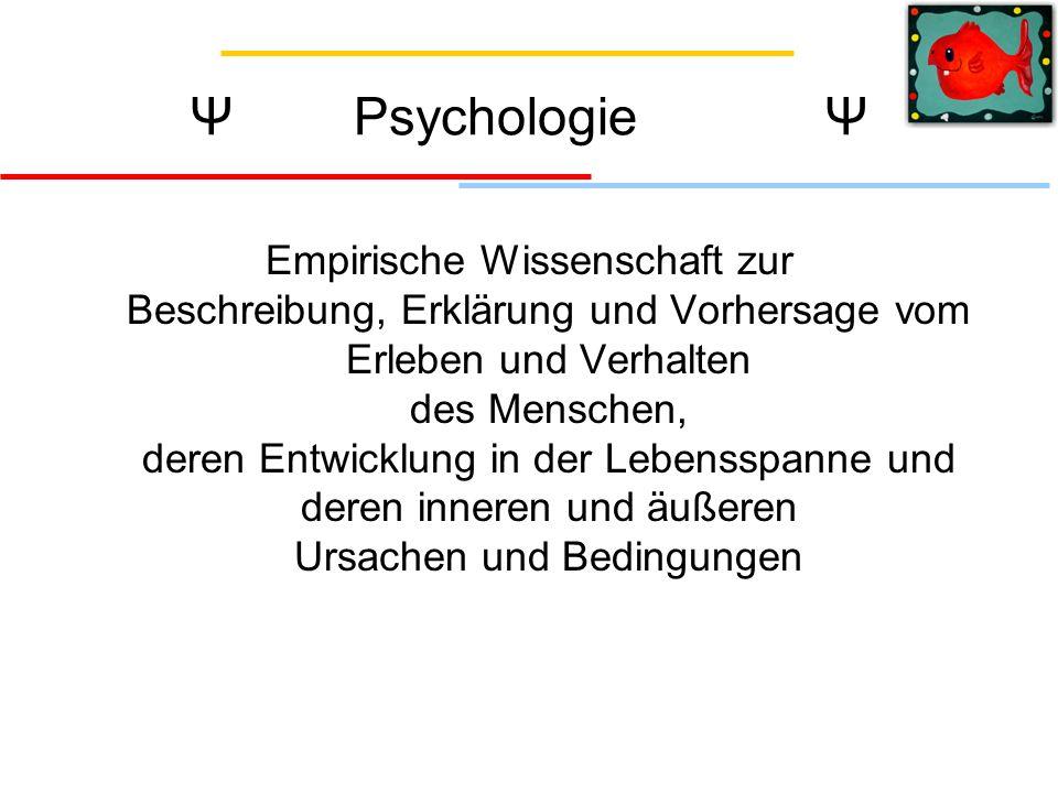 Ψ PsychologieΨ Empirische Wissenschaft zur Beschreibung, Erklärung und Vorhersage vom Erleben und Verhalten des Menschen, deren Entwicklung in der Lebensspanne und deren inneren und äußeren Ursachen und Bedingungen Menschen