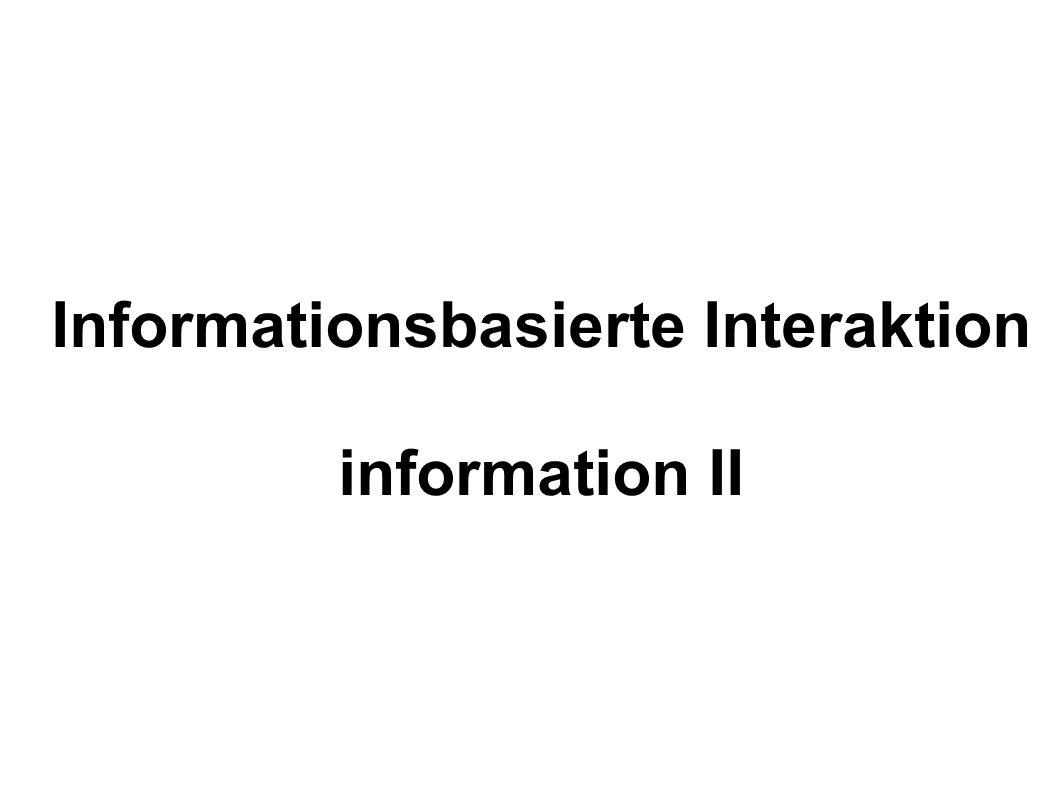 Informationsbasierte Interaktion information II