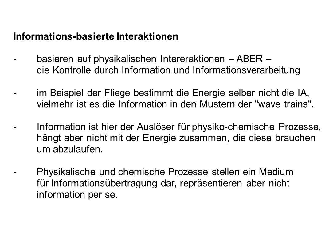 Informations-basierte Interaktionen -basieren auf physikalischen Intereraktionen – ABER – die Kontrolle durch Information und Informationsverarbeitung