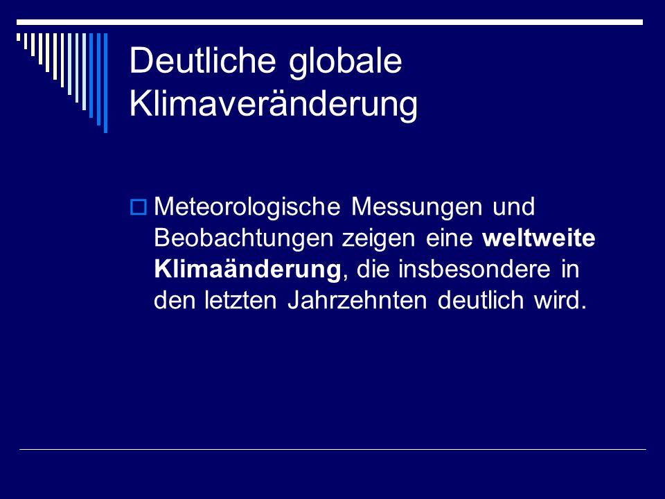 Deutliche globale Klimaveränderung Meteorologische Messungen und Beobachtungen zeigen eine weltweite Klimaänderung, die insbesondere in den letzten Ja