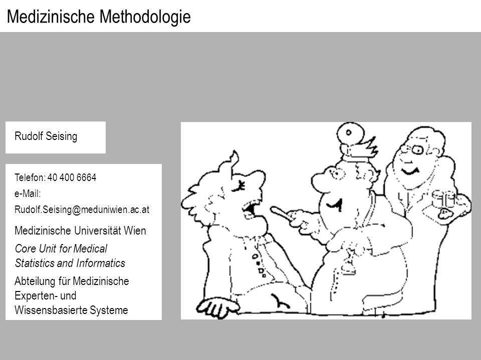 Medizinische Methodologie Rudolf Seising Medizinische Universität Wien Core Unit for Medical Statistics and Informatics Abteilung für Medizinische Exp
