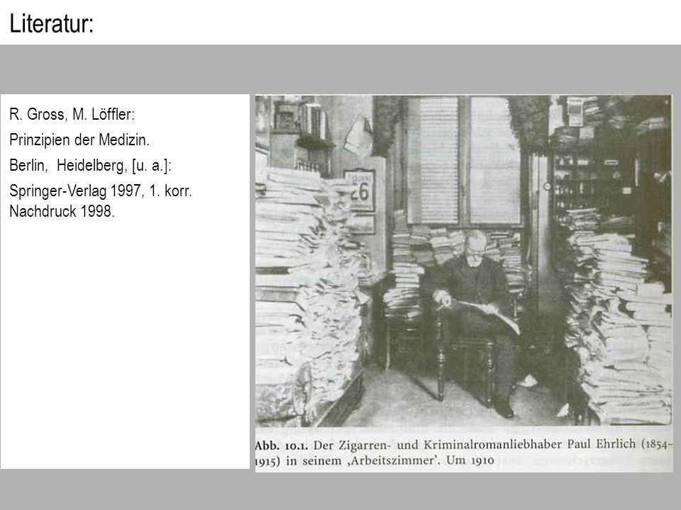 Literatur: R. Gross, M. Löffler: Prinzipien der Medizin. Berlin, Heidelberg, [u. a.]: Springer-Verlag 1997, 1. korr. Nachdruck 1998.