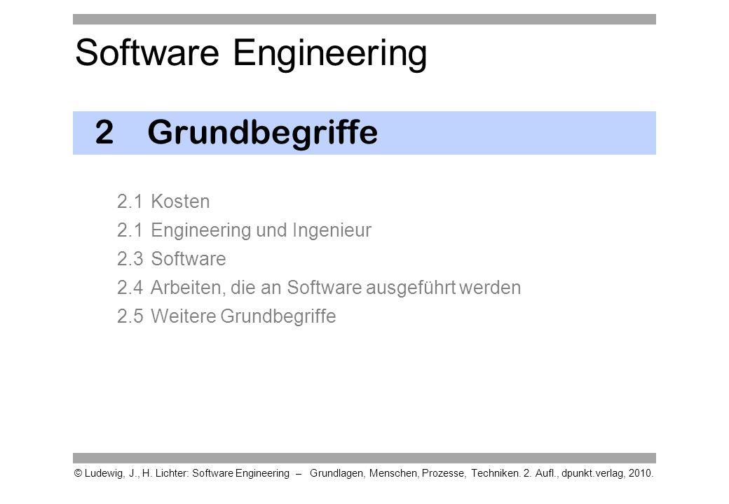 Software Engineering © Ludewig, J., H. Lichter: Software Engineering – Grundlagen, Menschen, Prozesse, Techniken. 2. Aufl., dpunkt.verlag, 2010. 2Grun