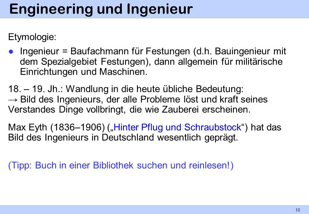 Engineering und Ingenieur Etymologie: Ingenieur = Baufachmann für Festungen (d.h. Bauingenieur mit dem Spezialgebiet Festungen), dann allgemein für mi