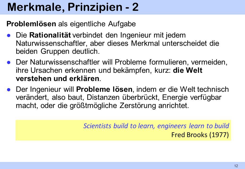 Merkmale, Prinzipien - 2 Problemlösen als eigentliche Aufgabe Die Rationalität verbindet den Ingenieur mit jedem Naturwissenschaftler, aber dieses Mer