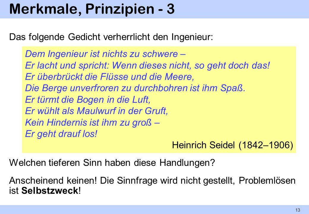 Merkmale, Prinzipien - 3 Das folgende Gedicht verherrlicht den Ingenieur: Welchen tieferen Sinn haben diese Handlungen? Anscheinend keinen! Die Sinnfr