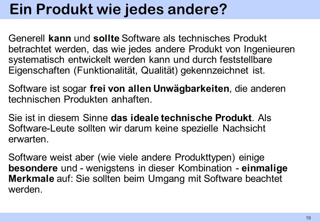 Ein Produkt wie jedes andere? Generell kann und sollte Software als technisches Produkt betrachtet werden, das wie jedes andere Produkt von Ingenieure