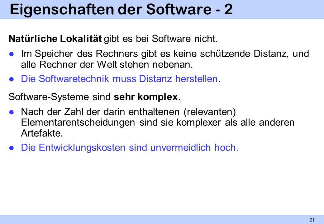 Eigenschaften der Software - 2 Natürliche Lokalität gibt es bei Software nicht. Im Speicher des Rechners gibt es keine schützende Distanz, und alle Re
