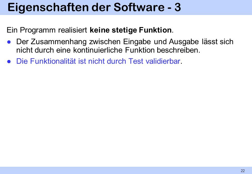 Eigenschaften der Software - 3 Ein Programm realisiert keine stetige Funktion. Der Zusammenhang zwischen Eingabe und Ausgabe lässt sich nicht durch ei