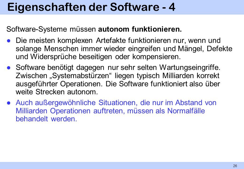 Eigenschaften der Software - 4 Software-Systeme müssen autonom funktionieren. Die meisten komplexen Artefakte funktionieren nur, wenn und solange Mens