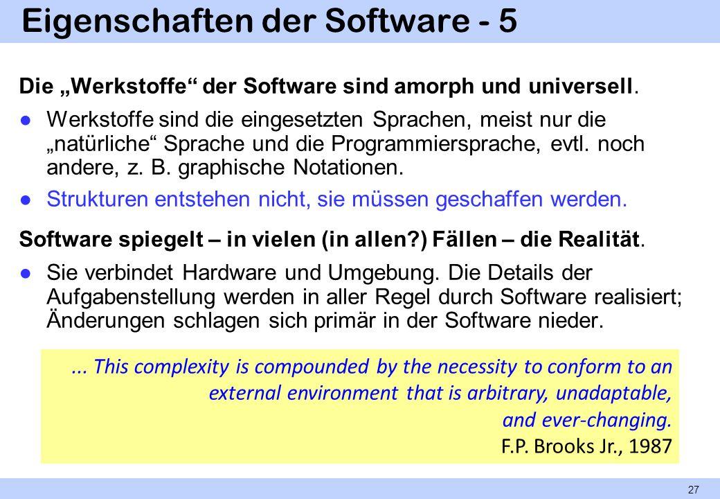Eigenschaften der Software - 5 Die Werkstoffe der Software sind amorph und universell. Werkstoffe sind die eingesetzten Sprachen, meist nur die natürl