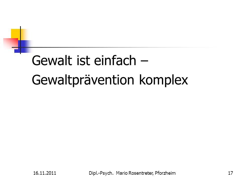 16.11.2011Dipl.-Psych. Mario Rosentreter, Pforzheim 17 Gewalt ist einfach – Gewaltprävention komplex
