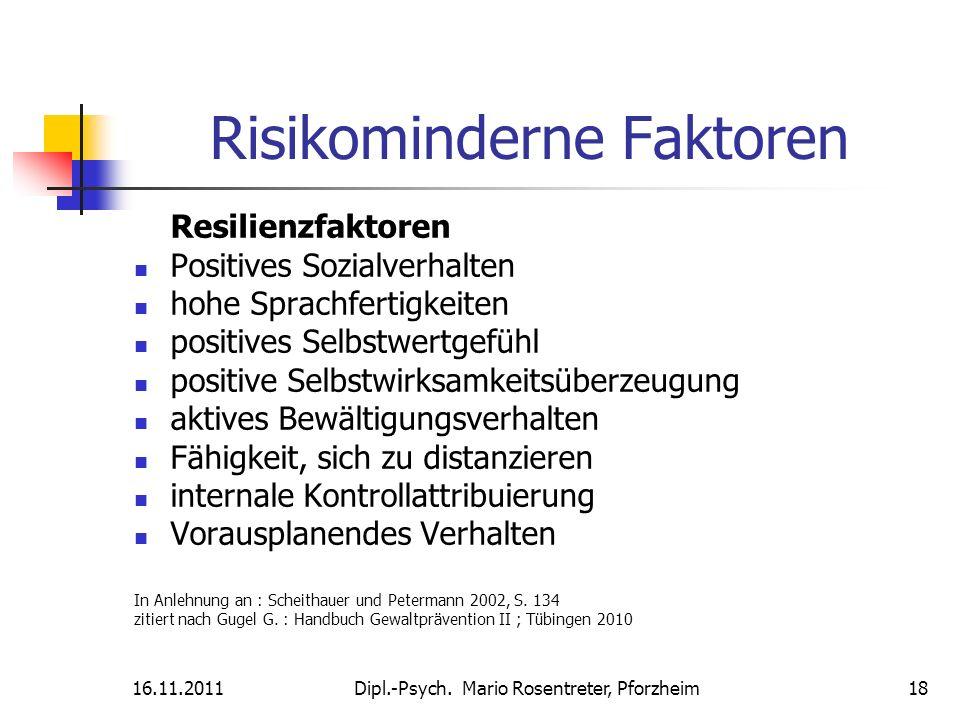 16.11.2011Dipl.-Psych. Mario Rosentreter, Pforzheim 18 Risikominderne Faktoren Resilienzfaktoren Positives Sozialverhalten hohe Sprachfertigkeiten pos