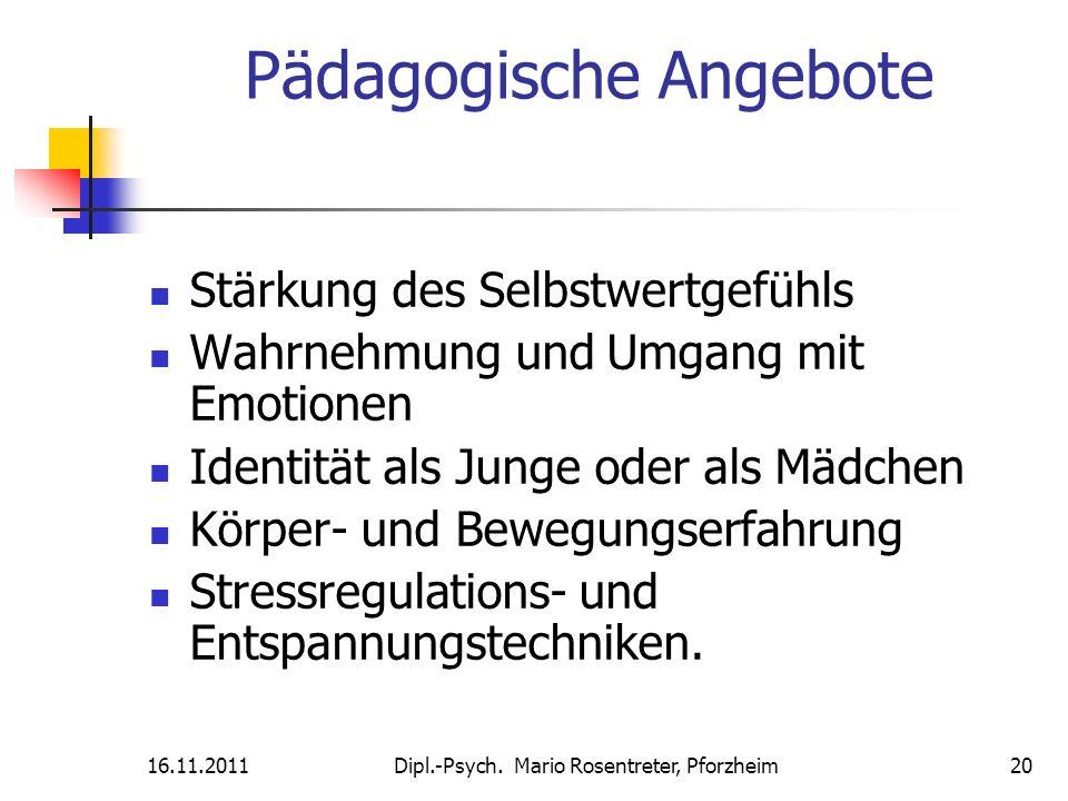 16.11.2011Dipl.-Psych. Mario Rosentreter, Pforzheim 20 Pädagogische Angebote Stärkung des Selbstwertgefühls Wahrnehmung und Umgang mit Emotionen Ident