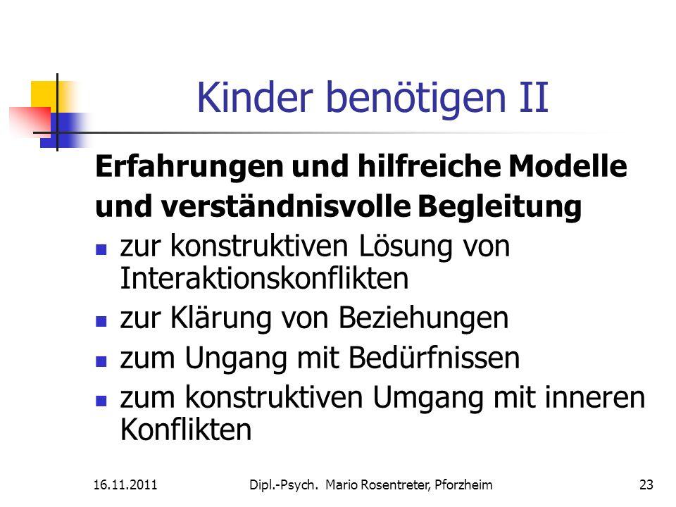 16.11.2011Dipl.-Psych. Mario Rosentreter, Pforzheim 23 Kinder benötigen II Erfahrungen und hilfreiche Modelle und verständnisvolle Begleitung zur kons