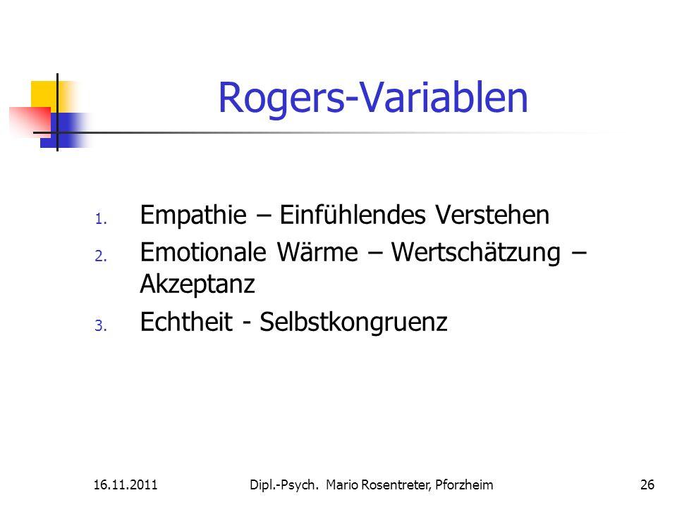 16.11.2011Dipl.-Psych. Mario Rosentreter, Pforzheim 26 Rogers-Variablen 1. Empathie – Einfühlendes Verstehen 2. Emotionale Wärme – Wertschätzung – Akz