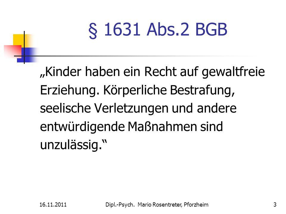 16.11.2011Dipl.-Psych. Mario Rosentreter, Pforzheim 3 § 1631 Abs.2 BGB Kinder haben ein Recht auf gewaltfreie Erziehung. Körperliche Bestrafung, seeli