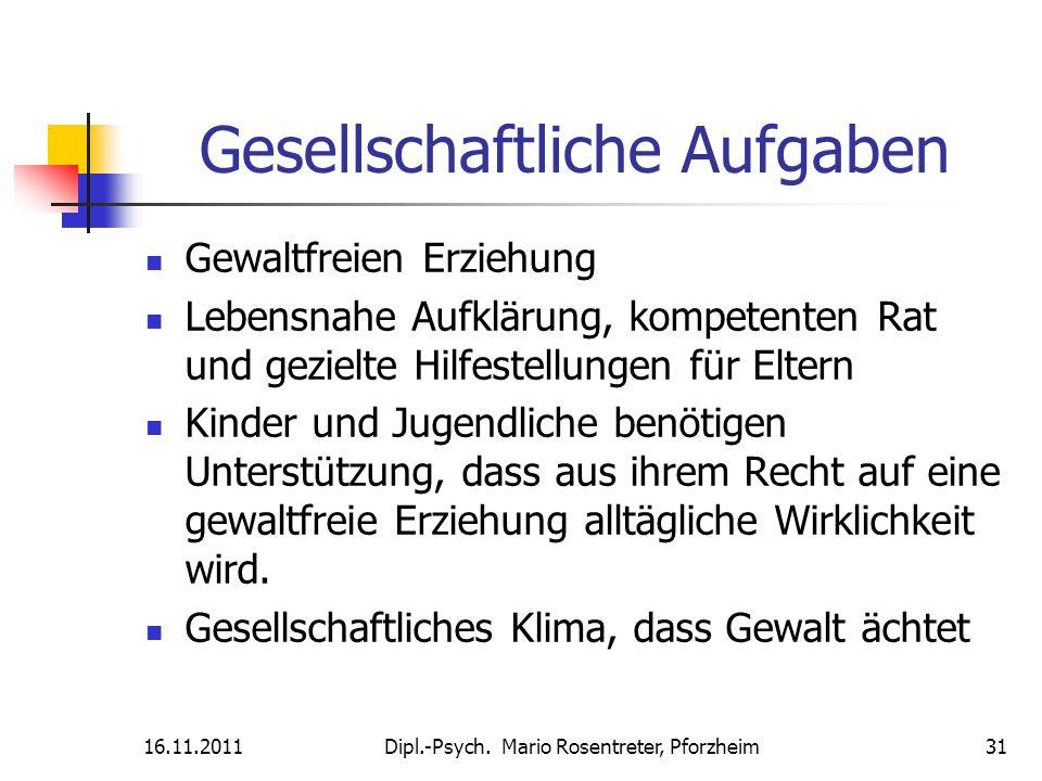 16.11.2011Dipl.-Psych. Mario Rosentreter, Pforzheim 31 Gesellschaftliche Aufgaben Gewaltfreien Erziehung Lebensnahe Aufklärung, kompetenten Rat und ge