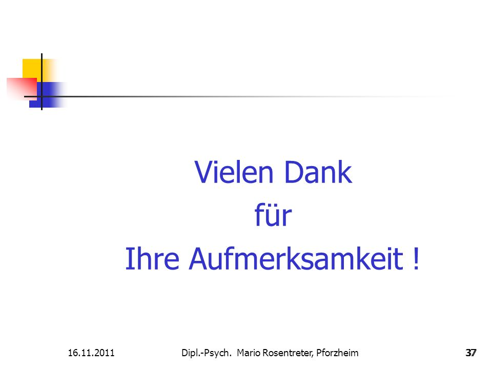 16.11.2011Dipl.-Psych. Mario Rosentreter, Pforzheim 37 Vielen Dank für Ihre Aufmerksamkeit !