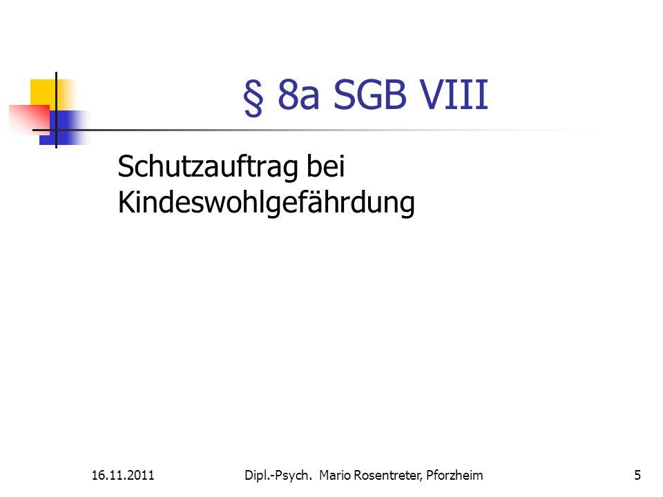 16.11.2011Dipl.-Psych. Mario Rosentreter, Pforzheim 5 § 8a SGB VIII Schutzauftrag bei Kindeswohlgefährdung