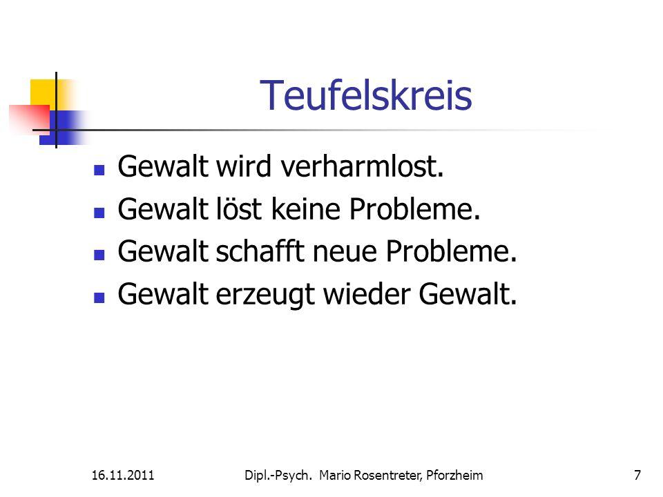 16.11.2011Dipl.-Psych. Mario Rosentreter, Pforzheim 7 Teufelskreis Gewalt wird verharmlost. Gewalt löst keine Probleme. Gewalt schafft neue Probleme.
