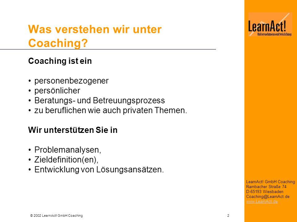 © 2002 LearnAct! GmbH Coaching 2 LearnAct! GmbH Coaching Rambacher Straße 74 D-65193 Wiesbaden Coaching@LearnAct.de www.LearnAct.de Was verstehen wir