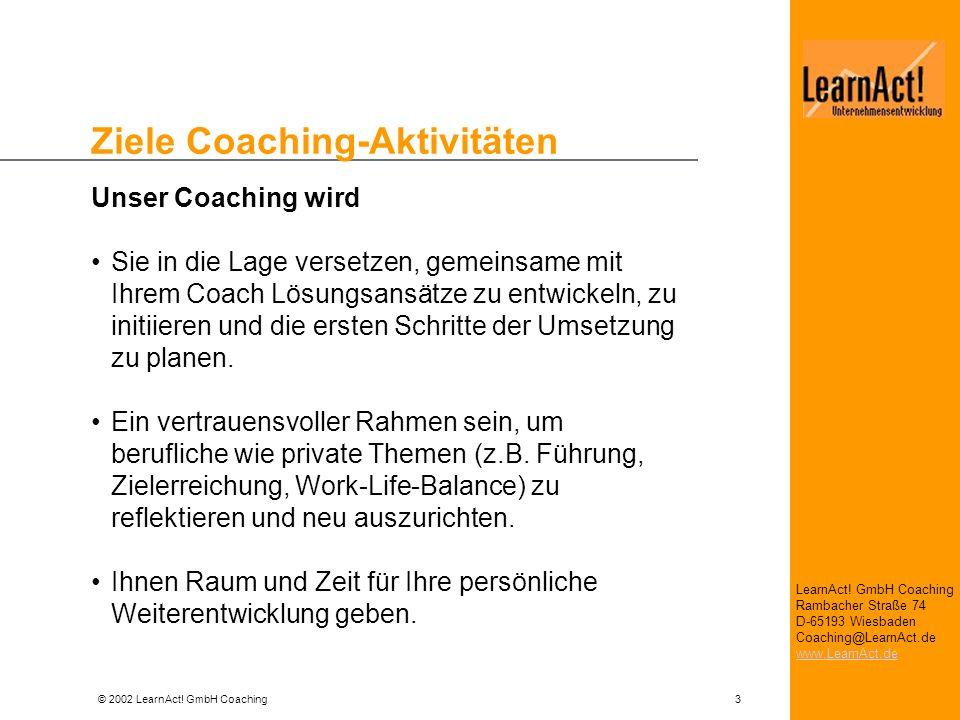 © 2002 LearnAct! GmbH Coaching 3 LearnAct! GmbH Coaching Rambacher Straße 74 D-65193 Wiesbaden Coaching@LearnAct.de www.LearnAct.de Ziele Coaching-Akt
