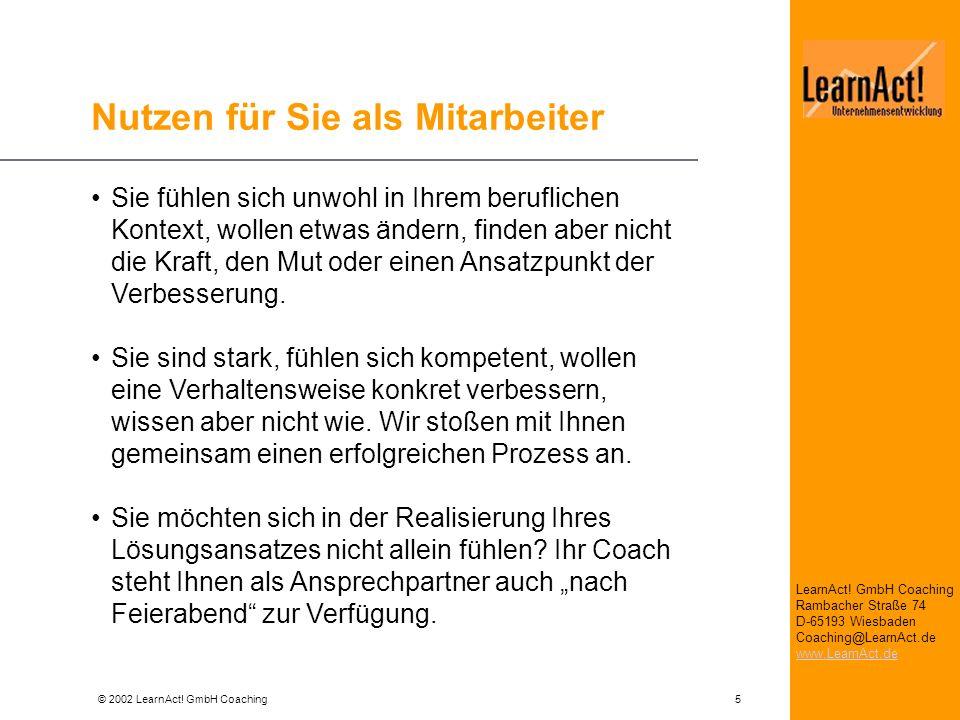 © 2002 LearnAct! GmbH Coaching 5 LearnAct! GmbH Coaching Rambacher Straße 74 D-65193 Wiesbaden Coaching@LearnAct.de www.LearnAct.de Nutzen für Sie als