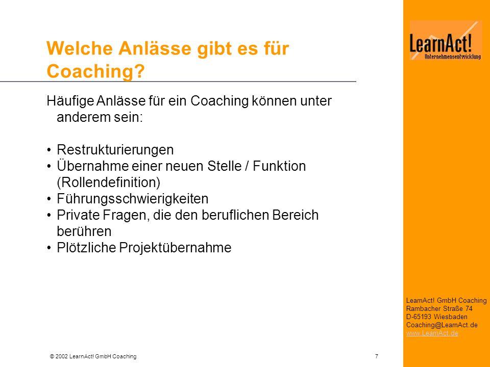 © 2002 LearnAct! GmbH Coaching 7 LearnAct! GmbH Coaching Rambacher Straße 74 D-65193 Wiesbaden Coaching@LearnAct.de www.LearnAct.de Welche Anlässe gib
