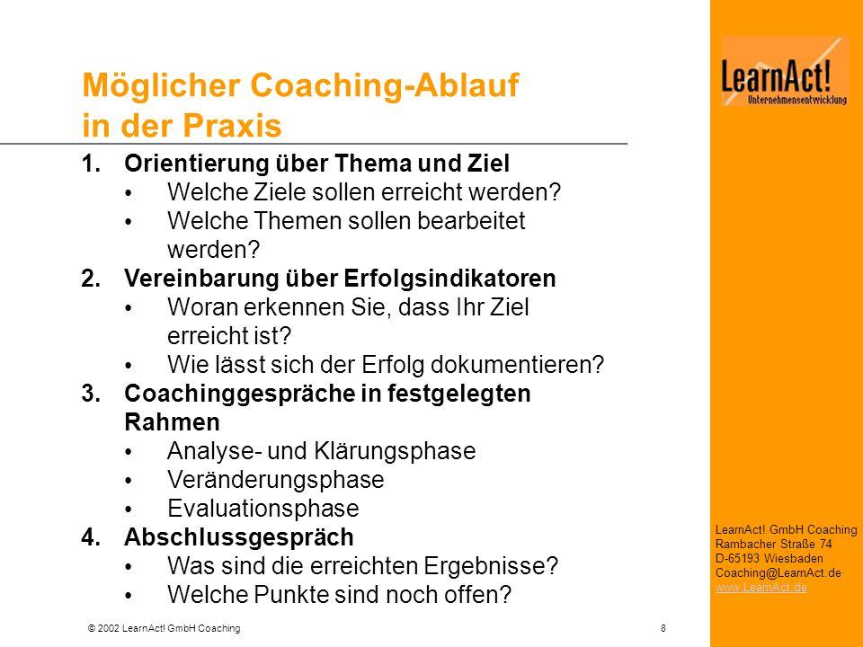 © 2002 LearnAct! GmbH Coaching 8 LearnAct! GmbH Coaching Rambacher Straße 74 D-65193 Wiesbaden Coaching@LearnAct.de www.LearnAct.de Möglicher Coaching