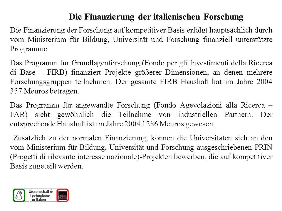 Die Finanzierung der italienischen Forschung Die Finanzierung der Forschung auf kompetitiver Basis erfolgt hauptsächlich durch vom Ministerium für Bildung, Universität und Forschung finanziell unterstützte Programme.