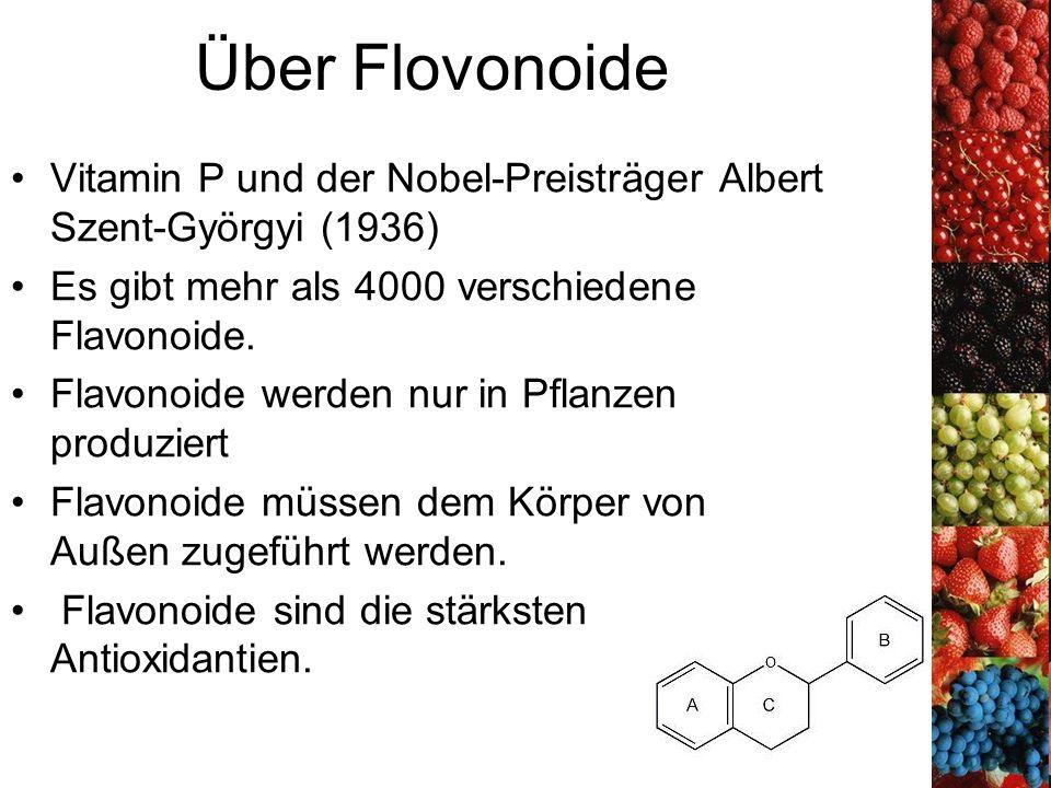 Über Flovonoide Vitamin P und der Nobel-Preisträger Albert Szent-Györgyi (1936) Es gibt mehr als 4000 verschiedene Flavonoide. Flavonoide werden nur i