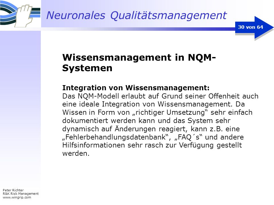 Neuronales Qualitätsmanagement Peter Richter R&K Risk Management www.wingrip.com 30 von 64 Integration von Wissensmanagement: Das NQM-Modell erlaubt a