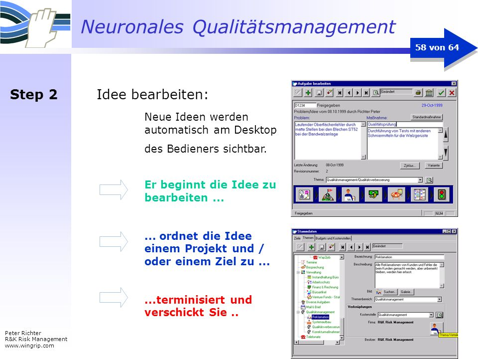 Neuronales Qualitätsmanagement Peter Richter R&K Risk Management www.wingrip.com 58 von 64 Idee bearbeiten: Er beginnt die Idee zu bearbeiten...... or