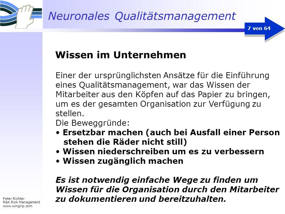 Neuronales Qualitätsmanagement Peter Richter R&K Risk Management www.wingrip.com 7 von 64 Es ist notwendig einfache Wege zu finden um Wissen für die O