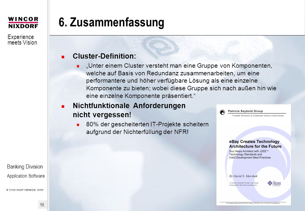 Experience meets Vision © Wincor Nixdorf International GmbH 15 Banking Division Application Software 6. Zusammenfassung Cluster-Definition: Unter eine