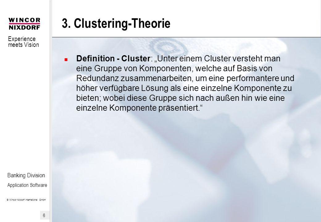 Experience meets Vision © Wincor Nixdorf International GmbH 7 Banking Division Application Software 3.1 Einordnung des Clustering Umfassendes IT-Thema: Hardware (z.B.
