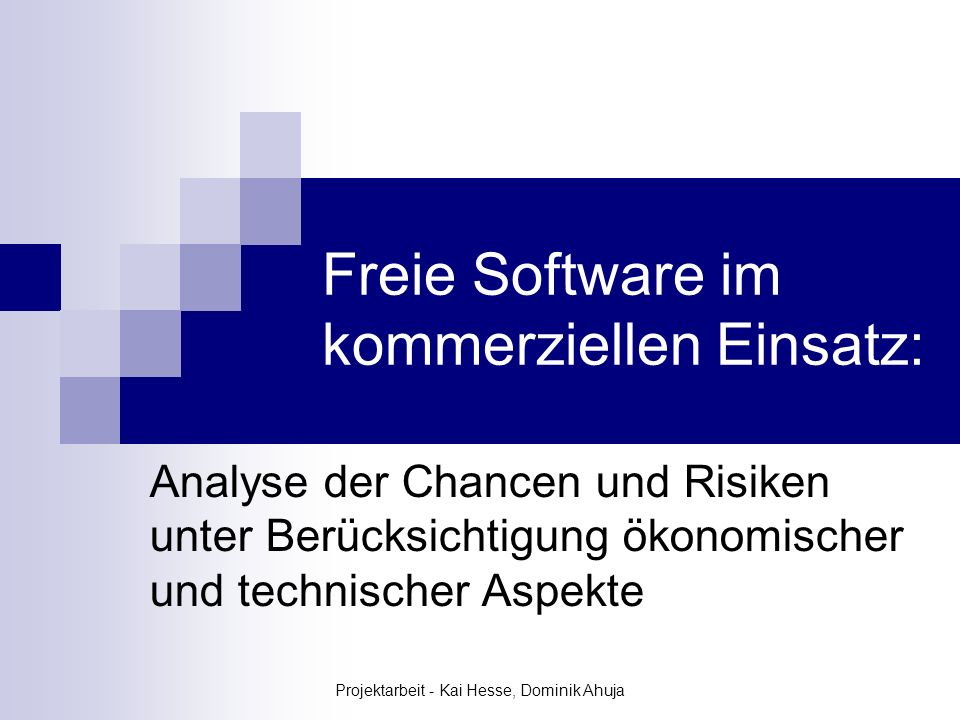 Projektarbeit - Kai Hesse, Dominik Ahuja Freie Software im kommerziellen Einsatz: Analyse der Chancen und Risiken unter Berücksichtigung ökonomischer