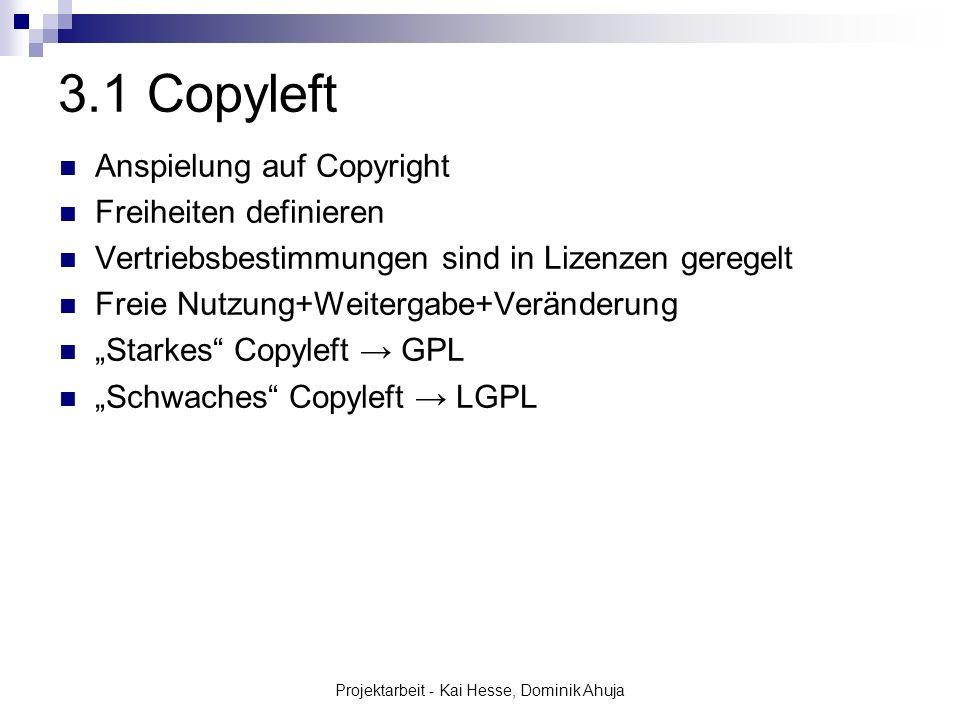 Projektarbeit - Kai Hesse, Dominik Ahuja 3.1 Copyleft Anspielung auf Copyright Freiheiten definieren Vertriebsbestimmungen sind in Lizenzen geregelt F