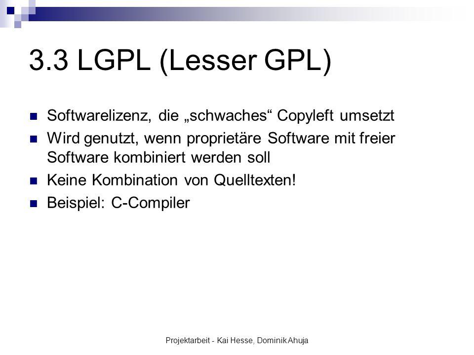 Projektarbeit - Kai Hesse, Dominik Ahuja 3.3 LGPL (Lesser GPL) Softwarelizenz, die schwaches Copyleft umsetzt Wird genutzt, wenn proprietäre Software