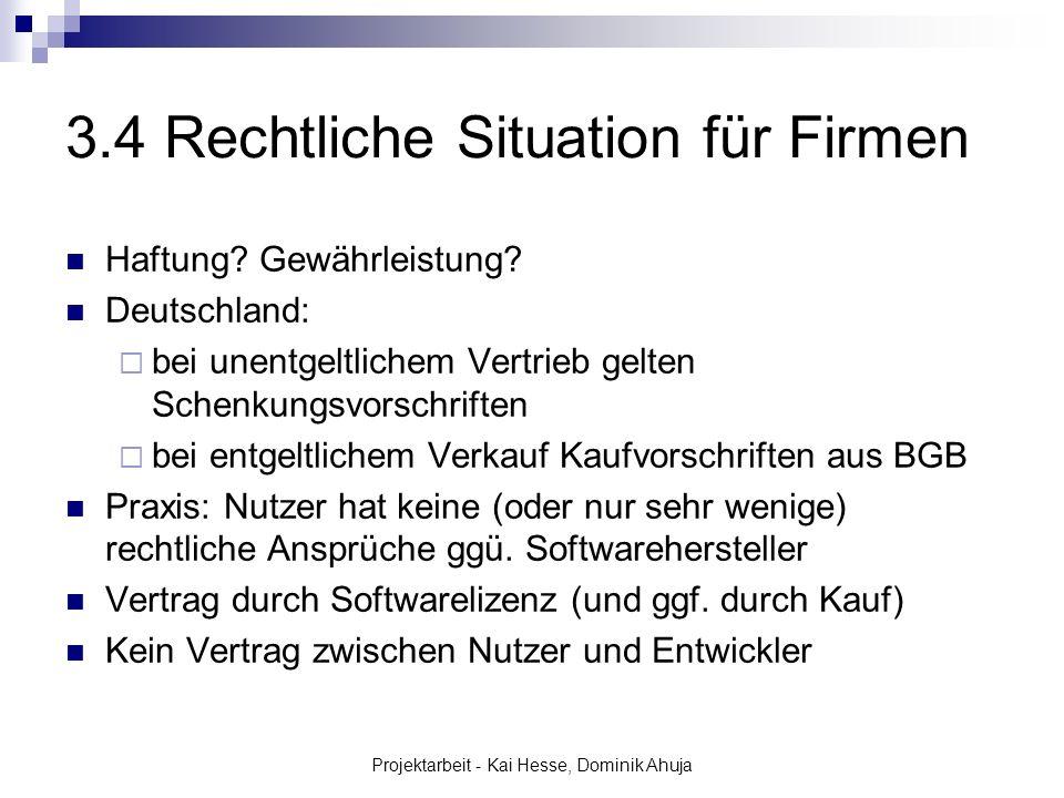 Projektarbeit - Kai Hesse, Dominik Ahuja 3.4 Rechtliche Situation für Firmen Haftung? Gewährleistung? Deutschland: bei unentgeltlichem Vertrieb gelten