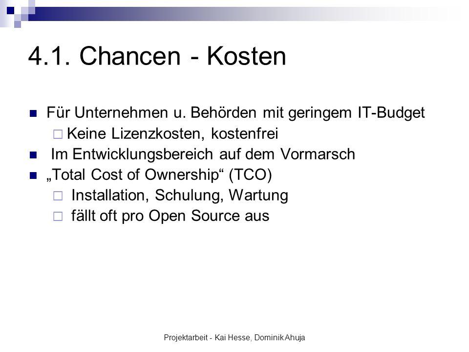 Projektarbeit - Kai Hesse, Dominik Ahuja 4.1. Chancen - Kosten Für Unternehmen u. Behörden mit geringem IT-Budget Keine Lizenzkosten, kostenfrei Im En